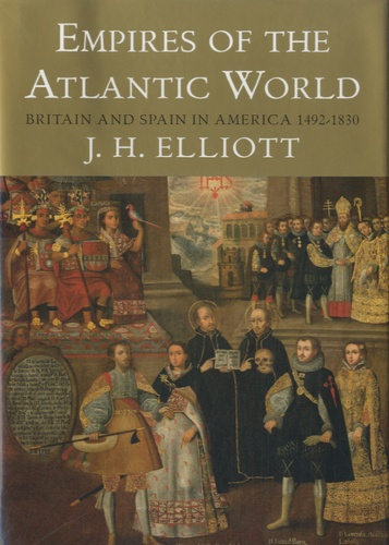 J H Elliot - Empires of te Atlantic Word - Britain and Spain in America 1492-1830.