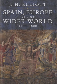 J H Elliot - Spain, Europe and the Wider World - 1500-1800.