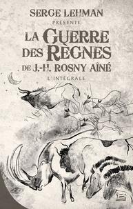 J-H Rosny Aîné - La guerre des règnes.