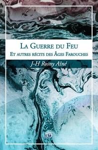J-H Rosny Aîné - La Guerre du Feu - Récits des Âges Farouches.