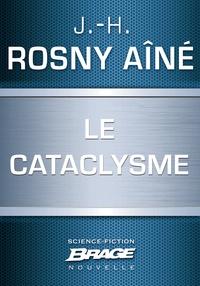 J.-H. Rosny Aîné - Le Cataclysme.