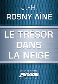 J.-H. Rosny Aîné - Le Trésor dans la neige.