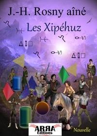 J. -H. Rosny Aîné - Les Xipéhuz.