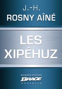 J.-H. Rosny Aîné - Les Xipéhuz.