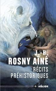 J-H Rosny Aîné - Récits préhistoriques.