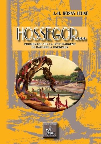 Hossegor. Promenades sur la côte d'argent, de Bayonne à Bordeaux
