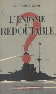 """J.-H. Rosny Jeune - L'énigme du """"Redoutable""""."""