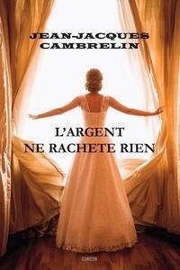 J-j. Cambrelin - L'argent ne rachète rien.