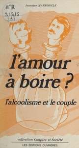 J-J Marroncle - L'Amour à boire ? - L'alcoolisme et le couple.
