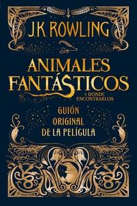 J.K. Rowling et Gemma Rovira Ortega - Animales fantásticos y dónde encontrarlos: guión original de la película.