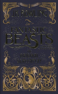 J.K. Rowling - Fantastic Beasts and Where to Find Them - The Original Screenplay.