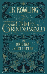 J.K. Rowling - Fantastic Beasts Tome 2 : The Crimes of Grindelwald - The original screenplay.