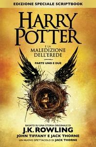 J.K. Rowling et John Tiffany - Harry Potter e la Maledizione dell'Erede Parte Uno e Due (Edizione Speciale Scriptbook).