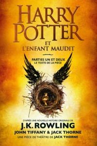 J.K. Rowling et John Tiffany - Harry Potter et l'Enfant Maudit - Parties Un et Deux - Le texte officiel de la production originale du West End (Londres).