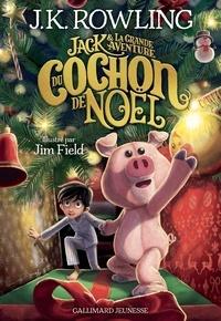J.K. Rowling - Jack et la grande aventure du cochon de Noël.