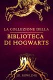 J.K. Rowling et Luigi Spagnol - La collezione della Biblioteca di Hogwarts.