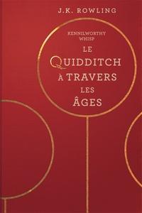 J.K. Rowling et Jean-François Ménard - Le Quidditch à Travers Les Âges.