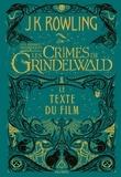 J.K. Rowling - Les animaux fantastiques 2 : Les crimes de Grindelwald - Le texte du film.