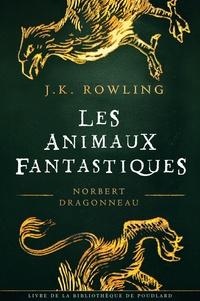 J.K. Rowling et Jean-François Ménard - Les Animaux fantastiques, vie et habitat.