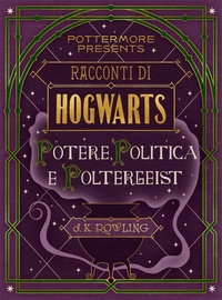 J.K. Rowling - Racconti di Hogwarts: potere, politica e poltergeist.