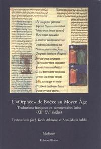 """J. Keith Atkinson et Anna-Maria Babbi - L'""""Orphée"""" de Boèce au Moyen Age - Traductions française et commentaires (XIIe-XVe siècles)."""