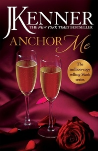 J. Kenner - Anchor Me: Stark Series Book 4.