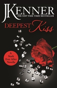 J. Kenner - Deepest Kiss: A Stark Ever After Novella.