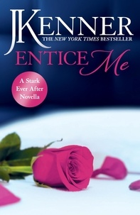 J. Kenner - Entice Me: A Stark Ever After Novella.