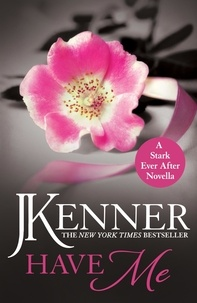 J. Kenner - Have Me: A Stark Ever After Novella.