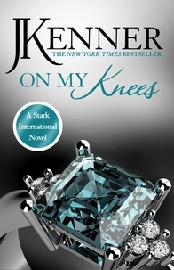 J. Kenner - On My Knees: Stark International 2.