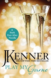 J. Kenner - Play My Game: A Stark Ever After Novella.