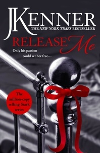 J. Kenner - Release Me: Stark Series Book 1.