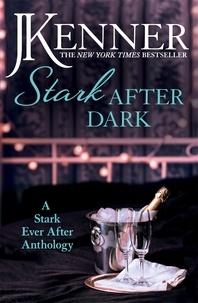 J. Kenner - Stark After Dark: A Stark Ever After Anthology (Take Me, Have Me, Play Me Game, Seduce Me).