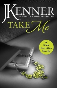 J. Kenner - Take Me: A Stark Ever After Novella.