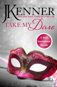 J. Kenner - Take My Dare: A Stark International Novella.