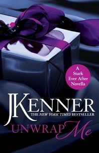 J. Kenner - Unwrap Me: A Stark Ever After Novella.