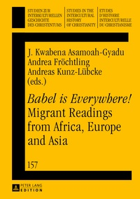 J. kwabena Asamoah-gyadu et Andrea Fröchtling - «Babel is Everywhere!» Migrant Readings from Africa, Europe and Asia.