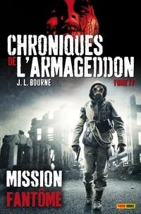 J-L Bourne - Chroniques de l'Armageddon Tome 4 : Mission fantôme.