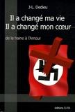 """J-L Dedieu - Il a changé ma vie, Il a changé mon coeur - """"De la haine à l'Amour""""."""