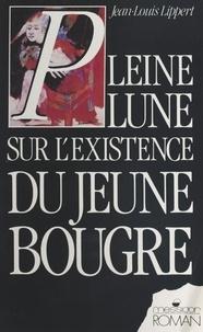 J-L Lippert - Pleine lune sur l'existence du jeune bougre.