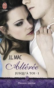 J.L Mac - Jusqu'à toi Tome 1 : Altérée.