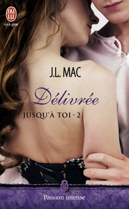 J.L Mac - Jusqu'à toi Tome 2 : Délivrée.