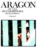 J-L Rabeux - Aragon ou les métamorphoses.
