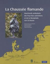 J-L Van de Wouwer et Josef Cornelissen - La chaussée flamande - Marchands ambulants des anciens Pays-Bas et de la Westphalie vers la Russie.