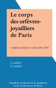 J. Lanllier et R. Lanllier - Le corps des orfèvres-joyailliers de Paris - Conférence faite le 14 décembre 1929.