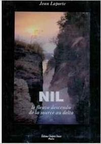 J Laporte - Nil - Le fleuve descendu de la source au delta.