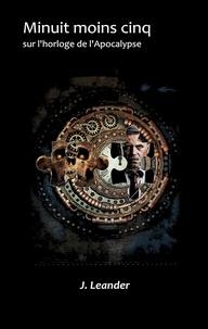 J. Leander - Minuit moins cinq sur l'horloge de l'apocalypse.