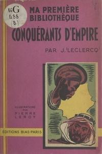 J. Leclercq et Pierre Leroy - Conquérants d'empire.