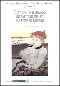 J Lethève et A Lotz-Brissonneau - Catalogue raisonné de l'oeuvre gravé d'Auguste Lepère (1849-1918).