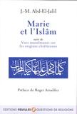 J-M Abd-El-Jalil - Marie et l'Islâm - Suivi de Vues musulmanes sur les origines chrétiennes.